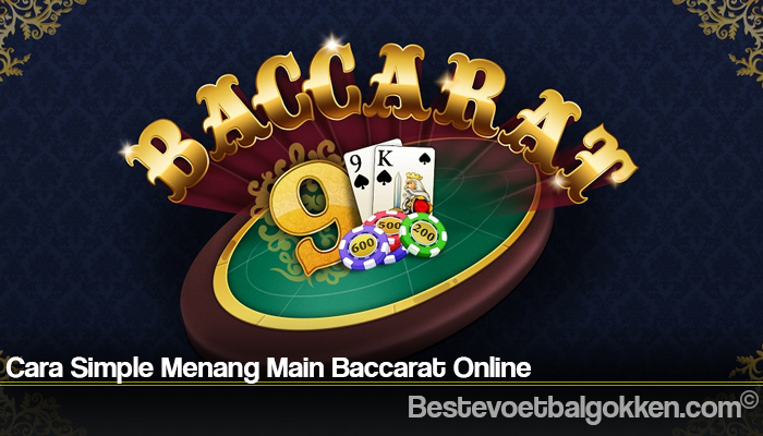 Cara Simple Menang Main Baccarat Online